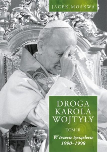 Droga Karola Wojtyły. Tom 3 - Jacek Moskwa | okładka