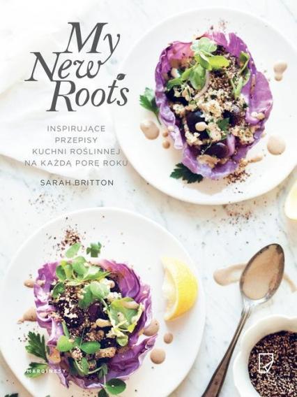 My New Roots. Inspirujące przepisy kuchni roślinnej na każdą porę roku - Sarah Britton | okładka