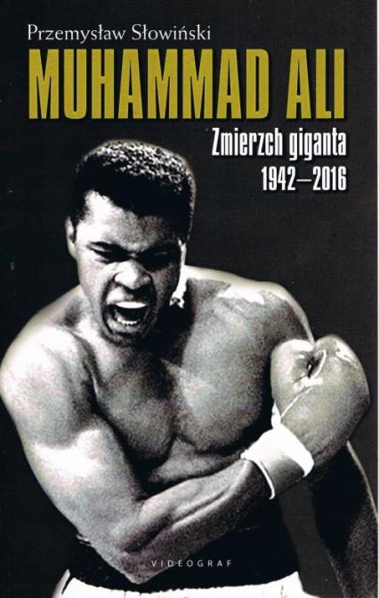 Muhammad Ali. Zmierzch giganta 1942-2016 - Przemysław Słowiński | okładka