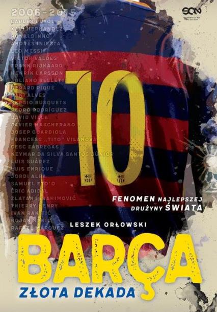 Barça. Złota dekada - Leszek Orłowski | okładka