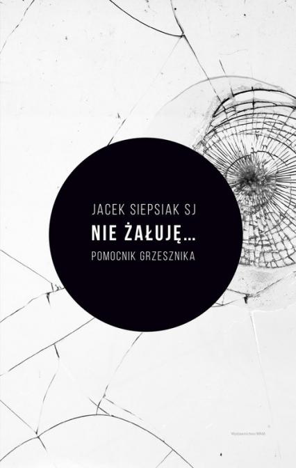 Nie żałuję... Pomocnik grzesznika - Jacek Siepsiak | okładka