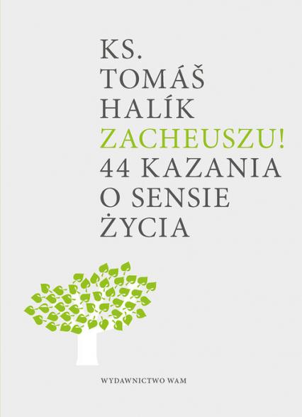 Zacheuszu! 44 kazania o sensie życia - Tomas Halik   okładka