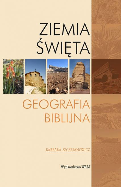 Ziemia Święta. Geografia biblijna - Barbara Szczepanowicz | okładka