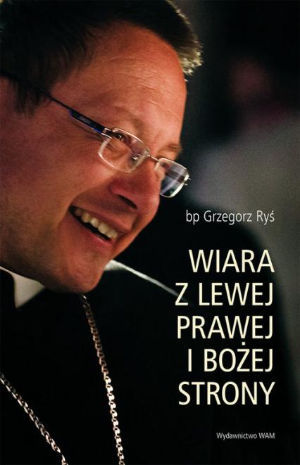 Wiara z lewej prawej i bożej strony - Grzegorz Ryś | okładka