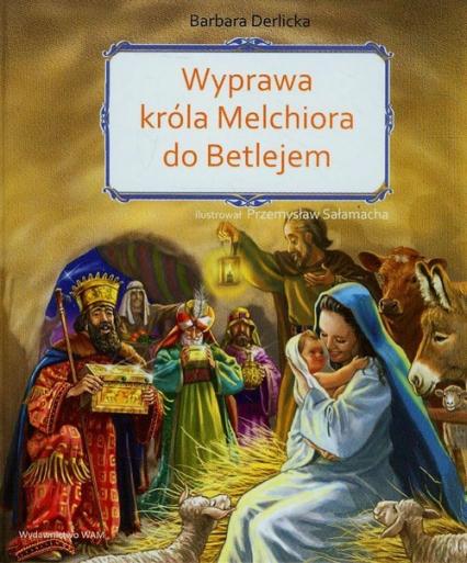 Wyprawa króla Melchiora do Betlejem - Barbara Derlicka | okładka