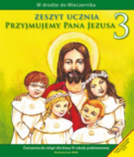 Katechizm SP 3 Przyjmujemy Pana Jezusa ćw - Władysław Kubik | okładka