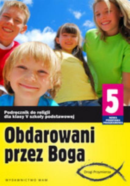 Katechizm SP 5 Obdarowani przez Boga NPP - Marek Zbigniew, Walulik Anna | okładka