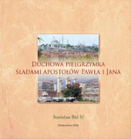 Duchowa pielgrzymka śladami apostołów Pawła i Jana - Stanisław Biel | okładka