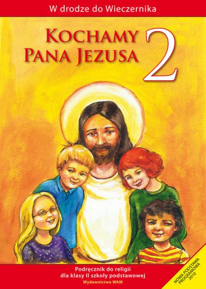 Kochamy Pana Jezusa 2. Podręcznik. Szkoła podstawowa - zbiorowa Praca | okładka