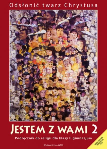 Jestem z wami. Podręcznik do religii dla klasy 2 Gimnazjum - zbiorowa Praca   okładka