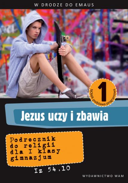 Jezus uczy i zbawia 1. Podręcznik. Gimnazjum - zbiorowa Praca | okładka
