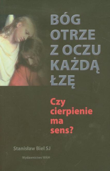 Bóg otrze z oczu każdą łzę - Stanisław Biel | okładka