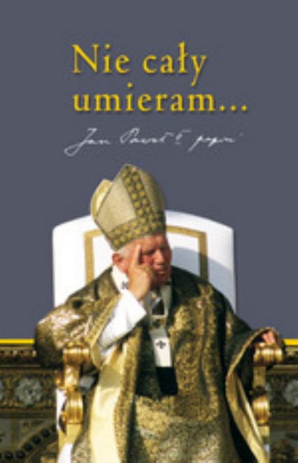 Nie cały umieram. Dziedzictwo Jana Pawła II - praca zbiorowa | okładka