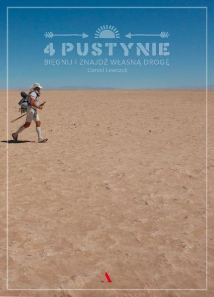 4 pustynie. Biegnij i znajdź własną drogę - Daniel Lewczuk | okładka