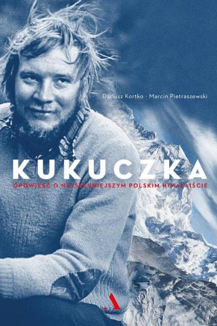 Kukuczka. Opowieść o najsłynniejszym polskim himalaiście - Kortko Dariusz, Pietraszewski Marcin | okładka
