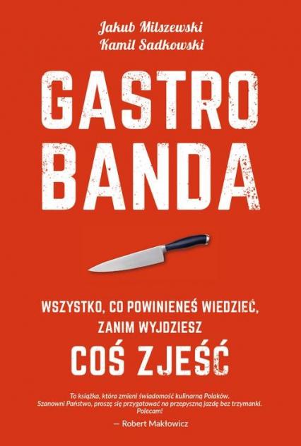 Gastrobanda. Wszystko, co powinieneś wiedzieć zanim wyjdziesz coś zjeść - Milszewski Jakub, Sadkowski Ka | okładka