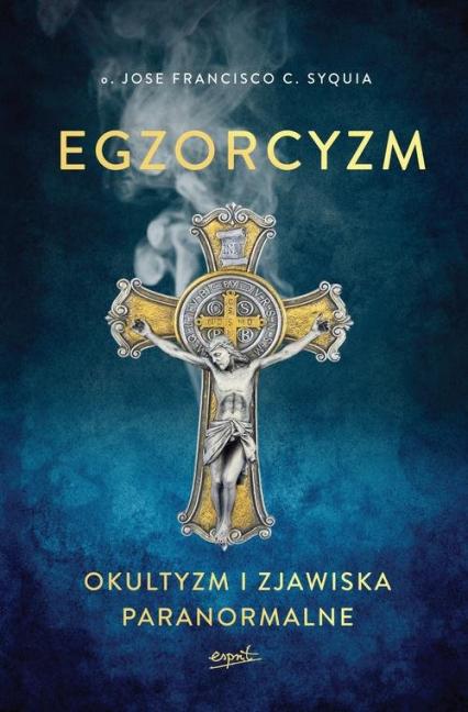 Egzorcyzm. Okultyzm i zjawiska paranormalne - C. Syquia Jose Francisco | okładka