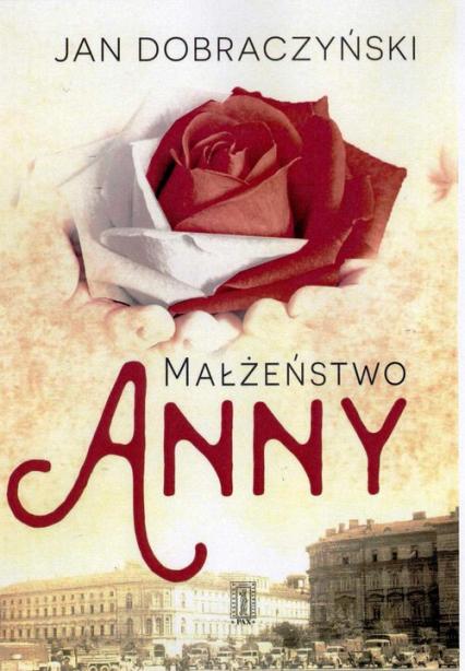 Małżeństwo Anny - Jan Dobraczyński   okładka