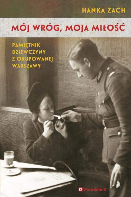Mój wróg moja miłość. Pamiętnik dziewczyny z okupowanej Warszawy - Hanka Zach   okładka