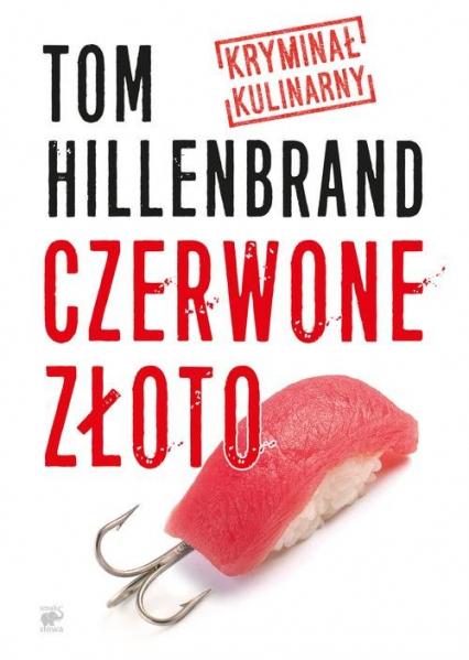 Czerwone złoto. Kryminał kulinarny - Tom Hillenbrand | okładka