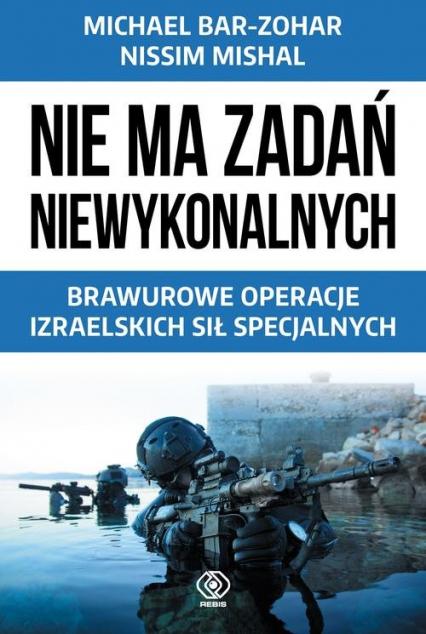 Nie ma zadań niewykonalnych. Brawurowe operacje izraelskich sił specjalnych - Bar-Zohar Michael, Mishal Nissim | okładka
