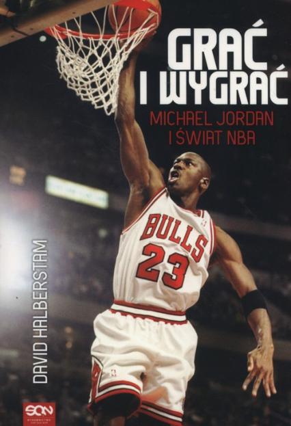 Grać i wygrać. Michael Jordan i świat NBA - David Halberstam | okładka