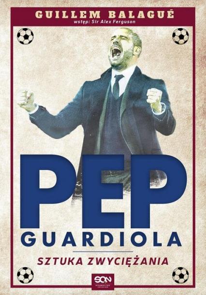 Guardiola. Sztuka zwyciężania - Guillem Balagué | okładka