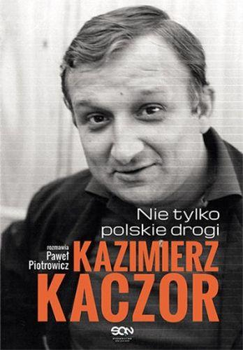 Kazimierz Kaczor. Nie tylko polskie drogi - Paweł Piotrowicz | okładka