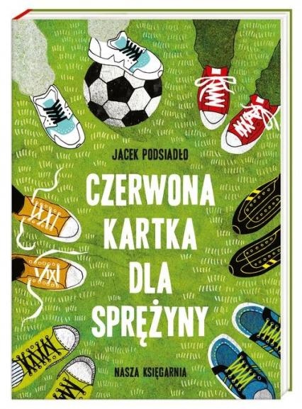 Czerwona kartka dla Sprężyny - Jacek Podsiadło | okładka