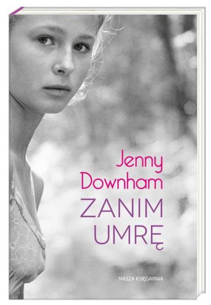 Zanim umrę - Jenny Downham | okładka