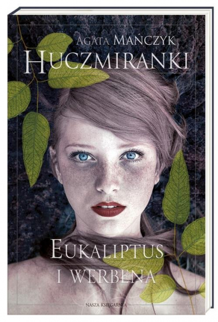 Huczmiranki. Tom 1. Eukaliptus i werbena - Agata Mańczyk | okładka