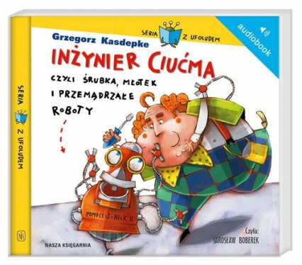 Inżynier Ciućma, czyli śrubka, młotek i przemądrzałe roboty. Audiobook - Grzegorz Kasdepke | okładka