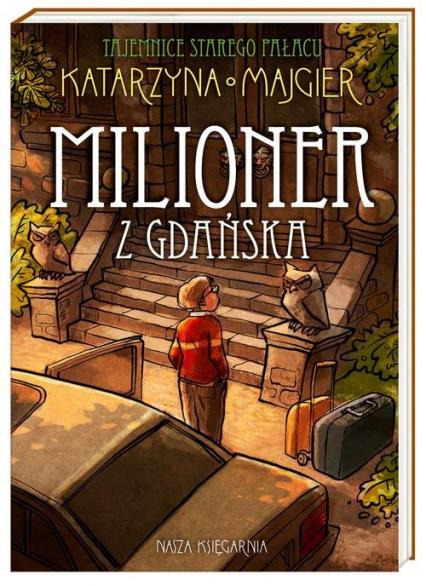 Tajemnice starego pałacu. Milioner z Gdańska - Katarzyna Majgier | okładka