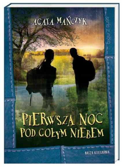 Pierwsza noc pod gołym niebem - Agata Mańczyk | okładka