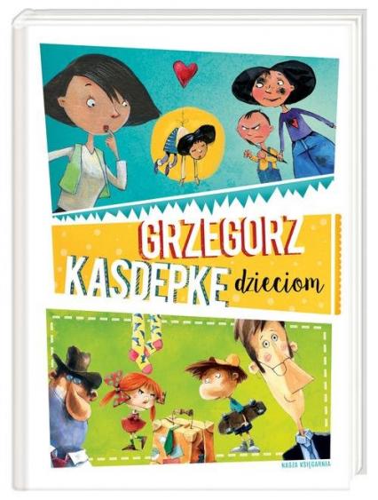 Grzegorz Kasdepke dzieciom - Grzegorz Kasdepke   okładka