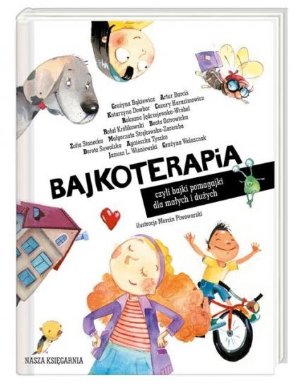 Bajkoterapia czyli bajki-pomagajki dla małych i dużych - Opracowanie zbiorowe | okładka