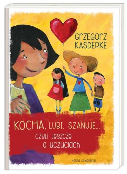 Kocha, lubi, szanuje... czyli jeszcze o uczuciach - Grzegorz Kasdepke   okładka