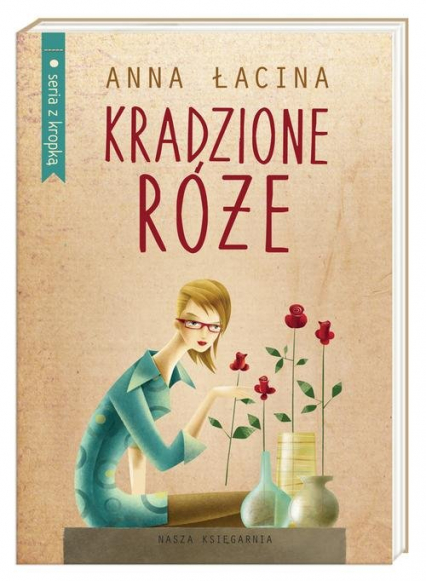 Kradzione róże - Anna Łacina | okładka