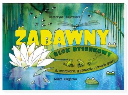 Żabawny blok rysunkowy - Katarzyna Bajerowicz | okładka