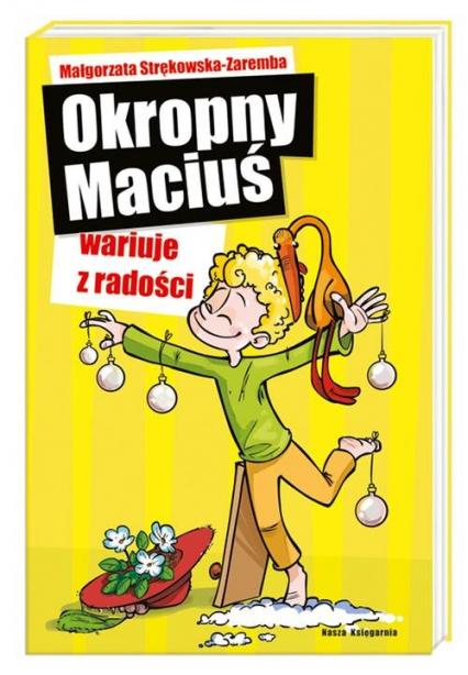 Okropny Maciuś wariuje z radości - Małgorzata Strękowska-Zaremba | okładka