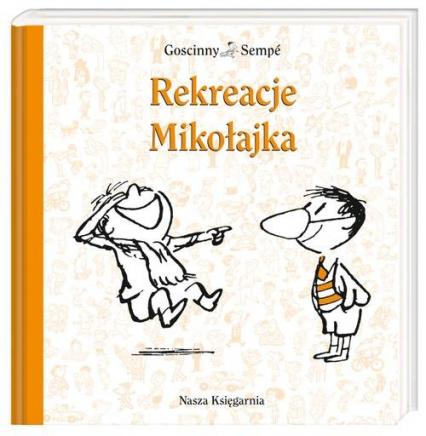 Rekreacje Mikołajka - Goscinny Rene, Sempe Jean-Jacques | okładka