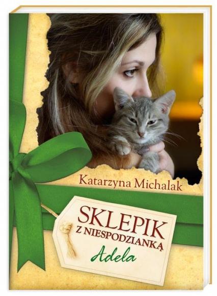 Sklepik z Niespodzianką 2. Adela - Katarzyna Michalak | okładka