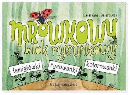 Mrówkowy blok rysunkowy - Katarzyna Bajerowicz | okładka