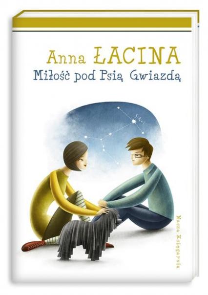 Miłość pod Psią Gwiazdą - Anna Łacina   okładka