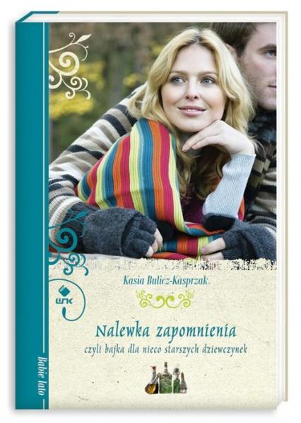 Nalewka zapomnienia, czyli bajka dla nieco starszych dziewczynek - Kasia Bulicz-Kasprzak | okładka