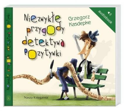 Niezwykłe przygody detektywa Pozytywki. Audiobook - Grzegorz Kasdepke | okładka