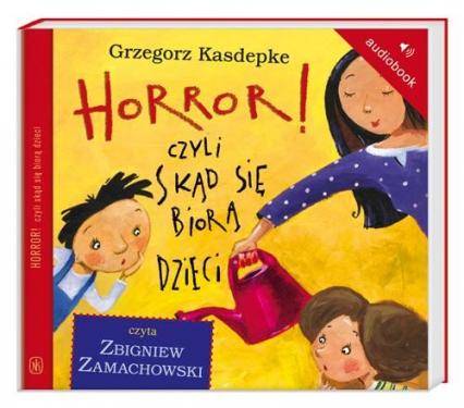 Horror! czyli skąd się biorą dzieci. Audiobook - Grzegorz Kasdepke | okładka