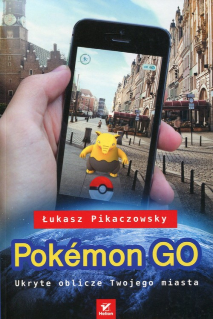 Pokemon Go. Ukryte oblicze Twojego miasta - Łukasz Pikaczowsky | okładka
