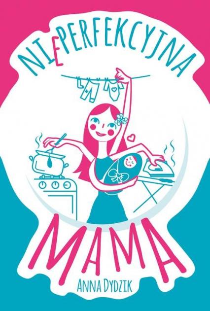 Nieperfekcyjna mama - Anna Dydzik   okładka