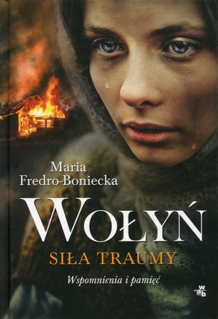 Wołyń. Siła traumy. Wspomnienia i pamięć - Maria Fredro-Boniecka | okładka